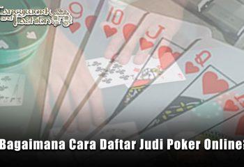 Judi Poker Online - Bagaimana Cara Daftar Judi Poker Online?